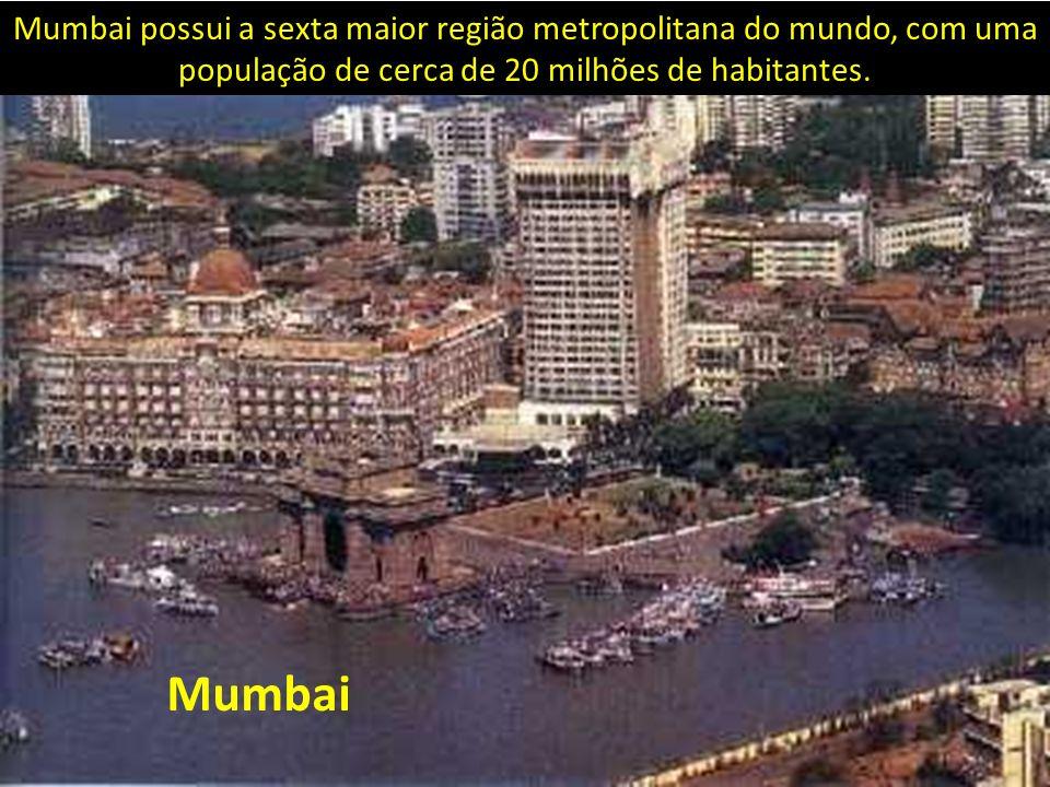 Mumbai possui a sexta maior região metropolitana do mundo, com uma população de cerca de 20 milhões de habitantes.