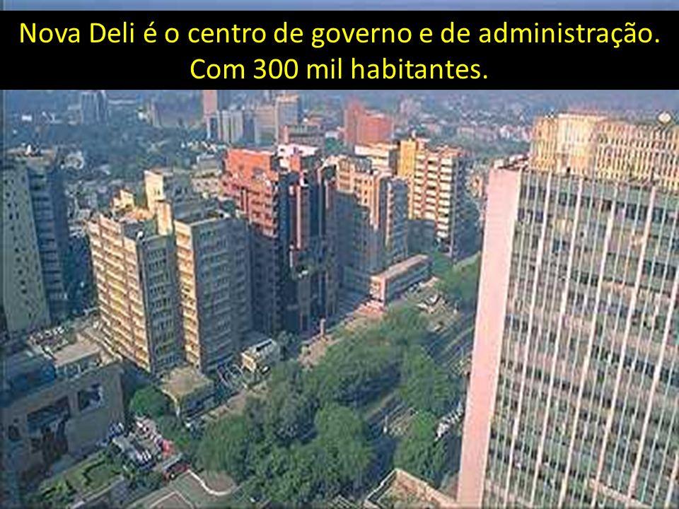 Nova Deli é o centro de governo e de administração