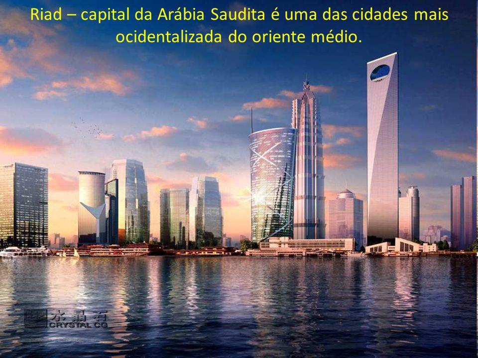 Riad – capital da Arábia Saudita é uma das cidades mais ocidentalizada do oriente médio.