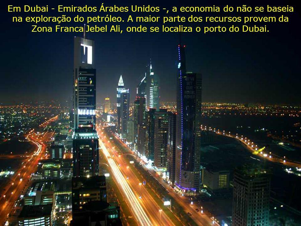 Em Dubai - Emirados Árabes Unidos -, a economia do não se baseia na exploração do petróleo.