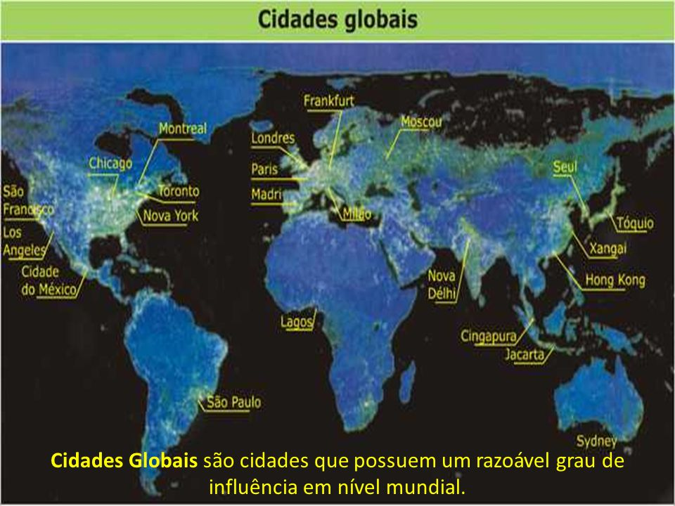 Cidades Globais são cidades que possuem um razoável grau de influência em nível mundial.