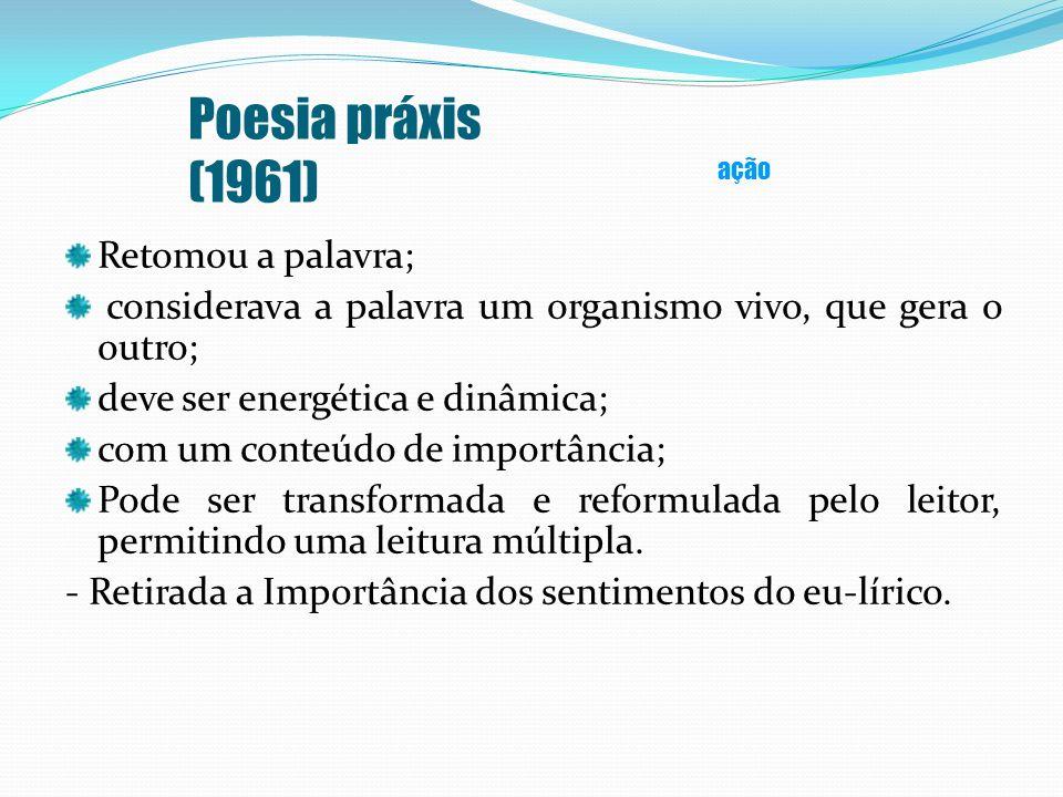 Poesia práxis (1961) Retomou a palavra;