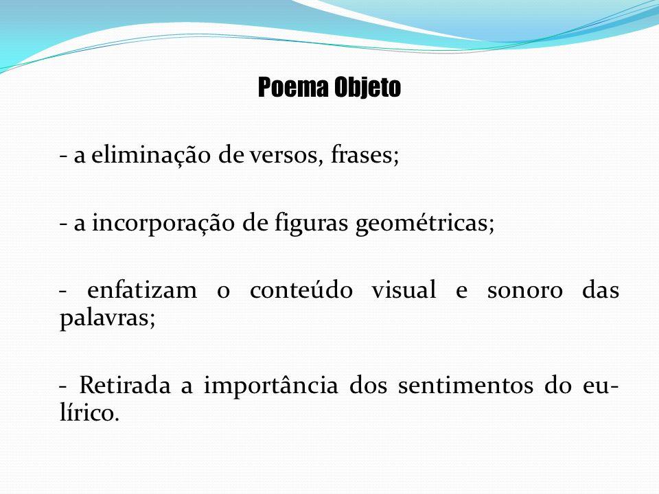 Poema Objeto- a eliminação de versos, frases; - a incorporação de figuras geométricas; - enfatizam o conteúdo visual e sonoro das palavras;