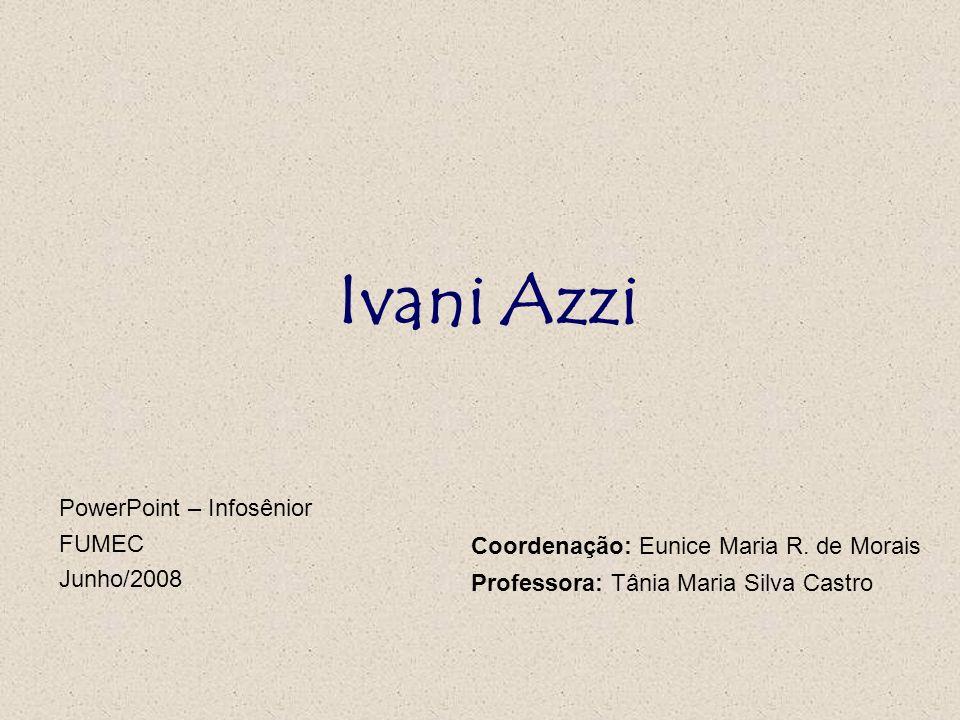 Ivani Azzi PowerPoint – Infosênior FUMEC Junho/2008