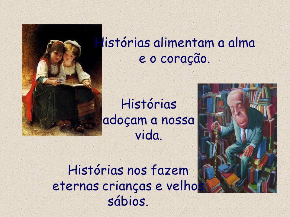 Histórias alimentam a alma e o coração.
