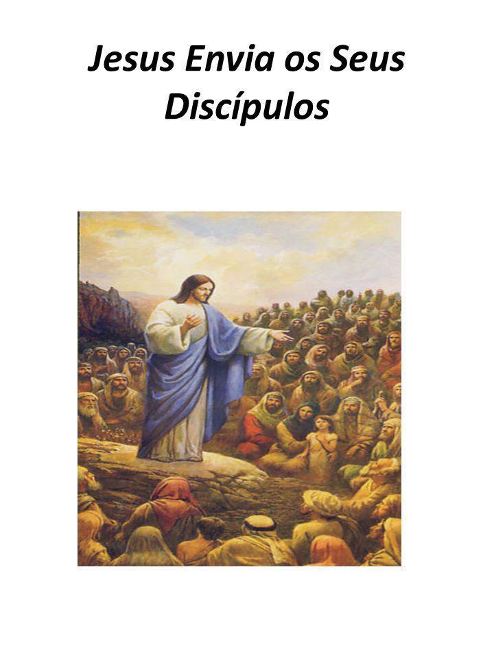 Jesus Envia os Seus Discípulos