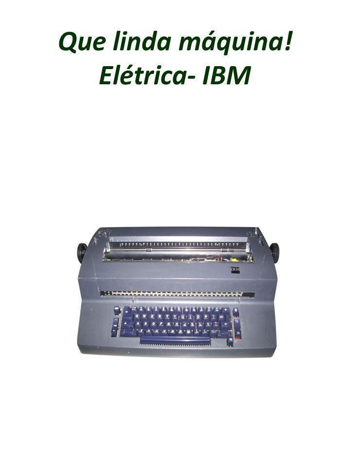 Que linda máquina! Elétrica- IBM