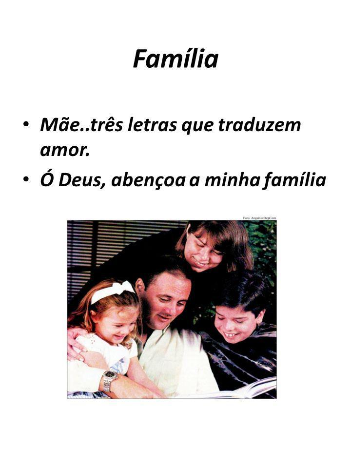Família Mãe..três letras que traduzem amor.