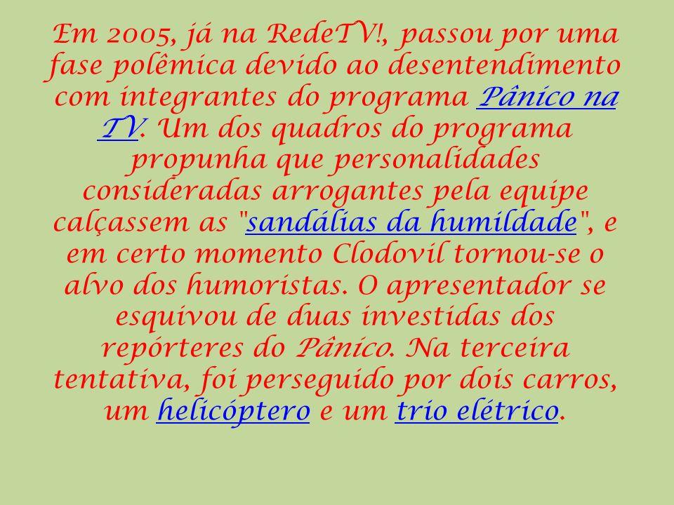Em 2005, já na RedeTV!, passou por uma fase polêmica devido ao desentendimento com integrantes do programa Pânico na TV.
