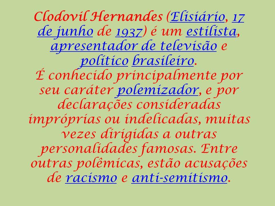 Clodovil Hernandes (Elisiário, 17 de junho de 1937) é um estilista, apresentador de televisão e político brasileiro.