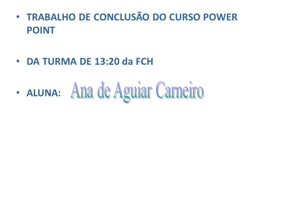 Ana de Aguiar Carneiro TRABALHO DE CONCLUSÃO DO CURSO POWER POINT