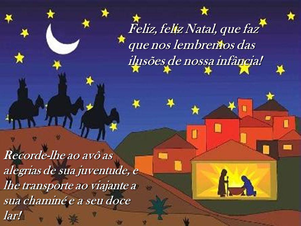 Feliz, feliz Natal, que faz que nos lembremos das ilusões de nossa infância!