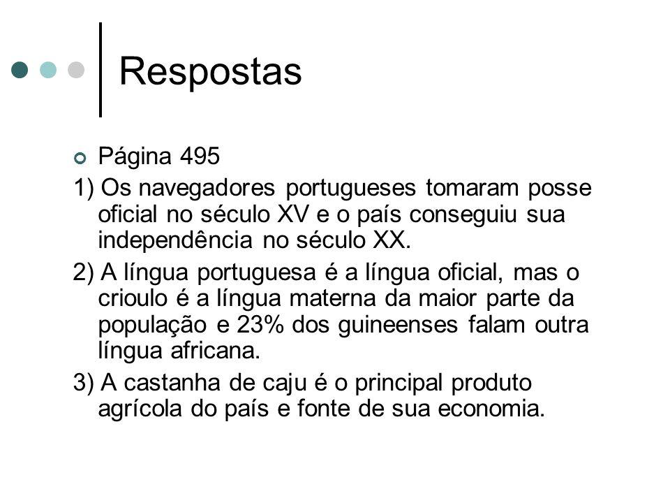 Respostas Página 495. 1) Os navegadores portugueses tomaram posse oficial no século XV e o país conseguiu sua independência no século XX.