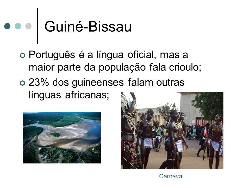 Guiné-Bissau Português é a língua oficial, mas a maior parte da população fala crioulo; 23% dos guineenses falam outras línguas africanas;