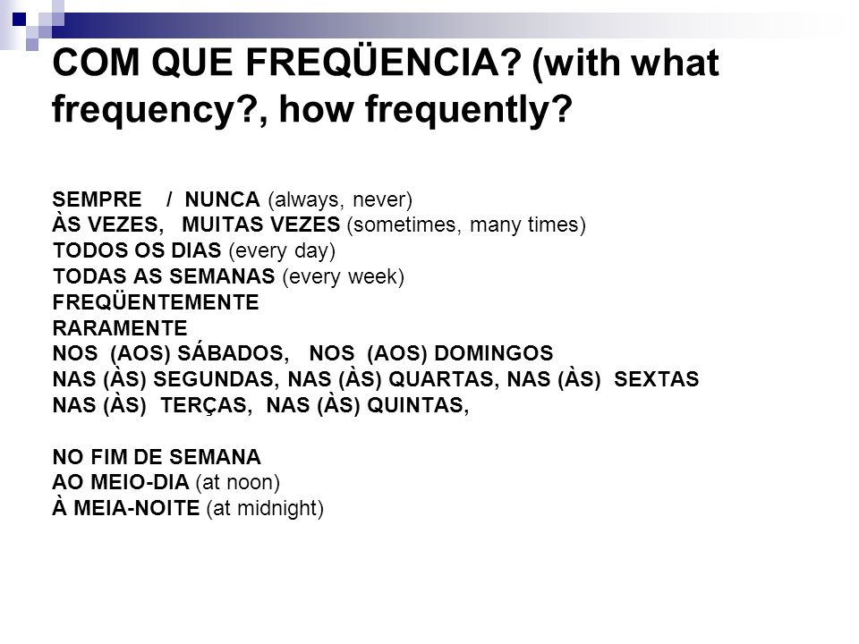 COM QUE FREQÜENCIA (with what frequency , how frequently