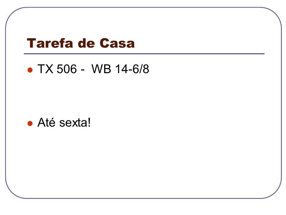 Tarefa de Casa TX 506 - WB 14-6/8 Até sexta!