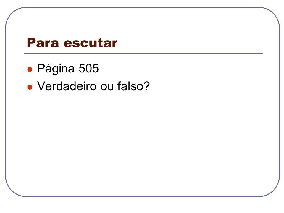 Para escutar Página 505 Verdadeiro ou falso