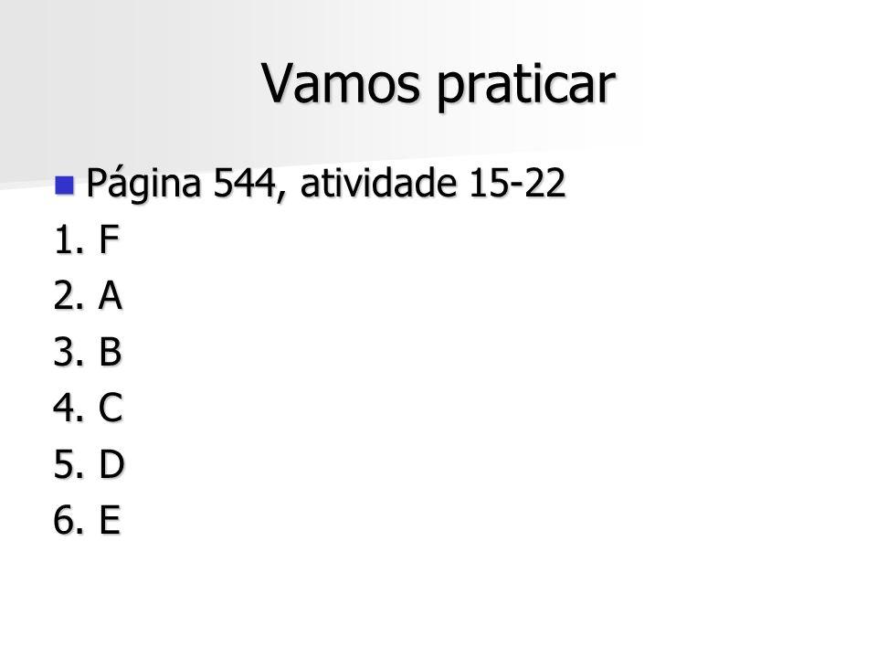 Vamos praticar Página 544, atividade 15-22 1. F 2. A 3. B 4. C 5. D