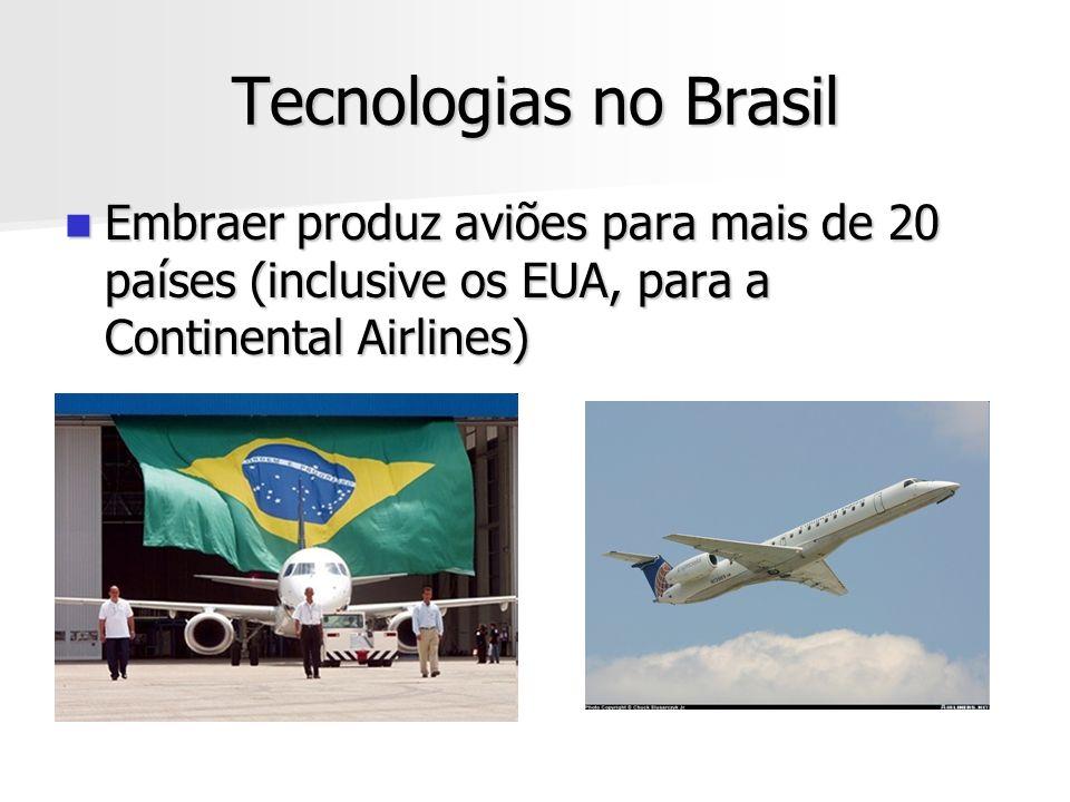 Tecnologias no Brasil Embraer produz aviões para mais de 20 países (inclusive os EUA, para a Continental Airlines)