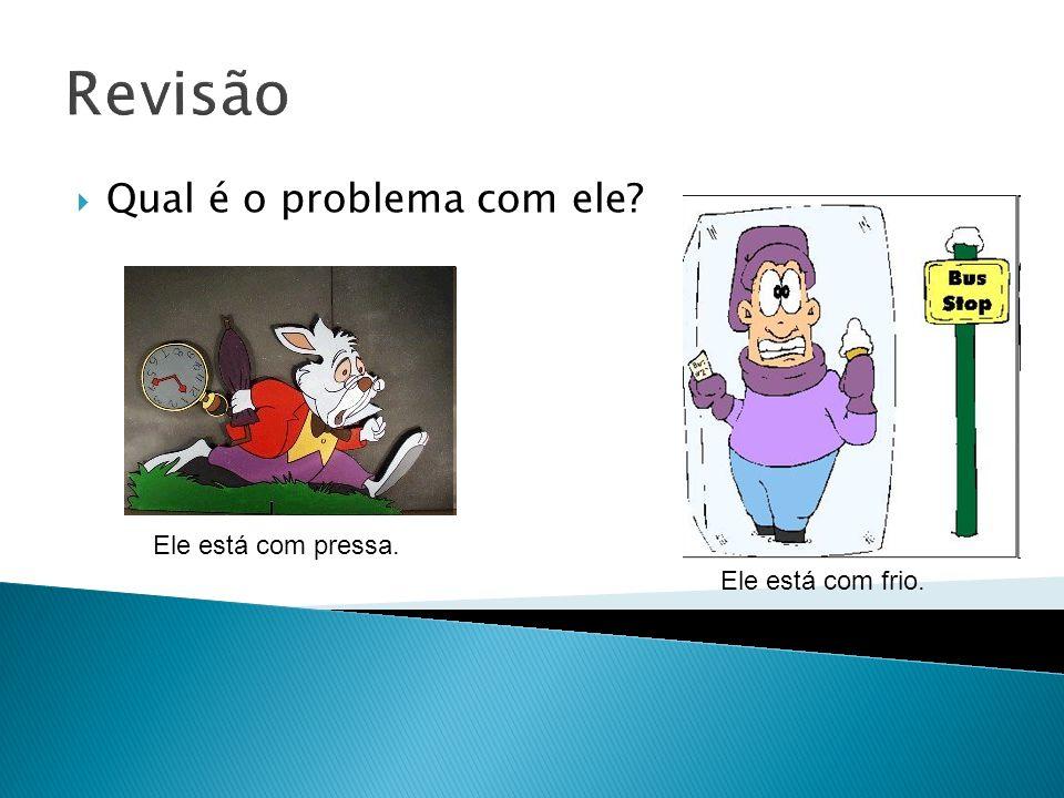 Revisão Qual é o problema com ele Ele está com pressa.