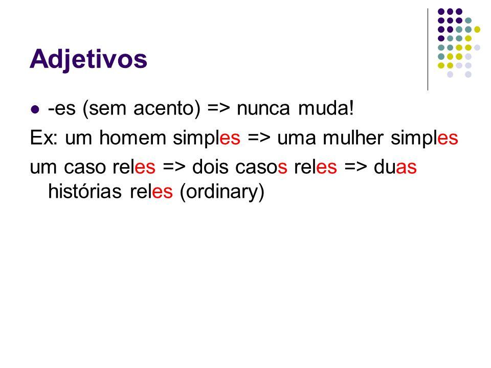Adjetivos -es (sem acento) => nunca muda!