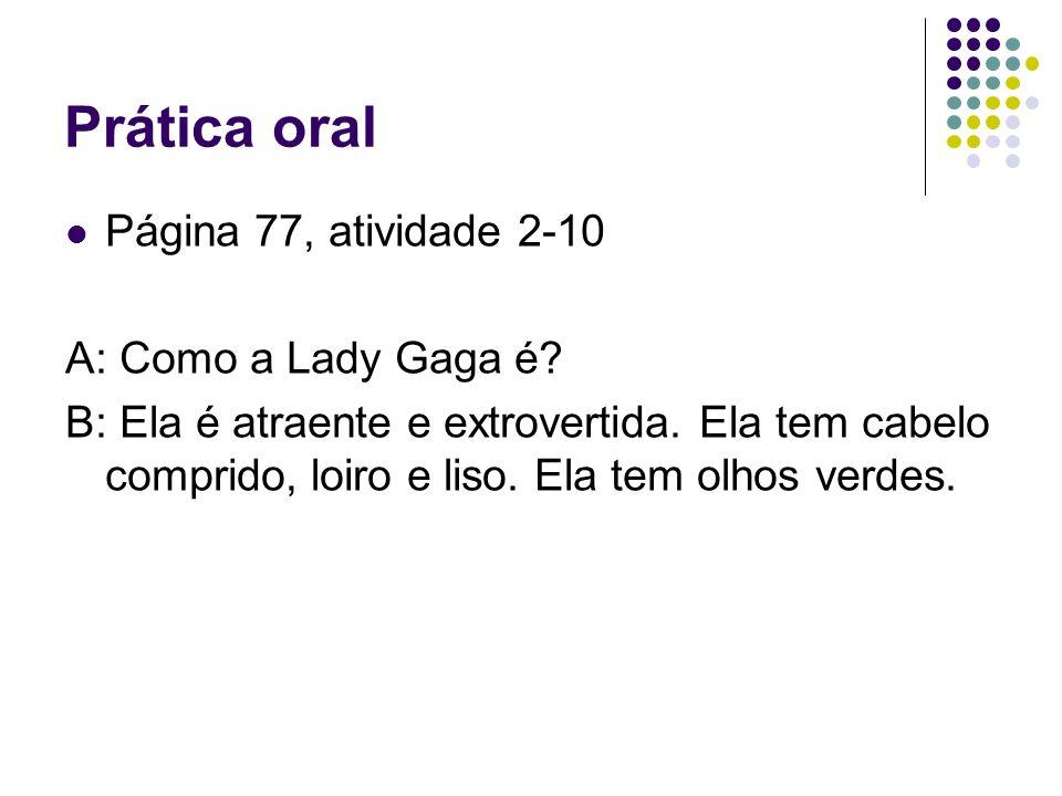 Prática oral Página 77, atividade 2-10 A: Como a Lady Gaga é