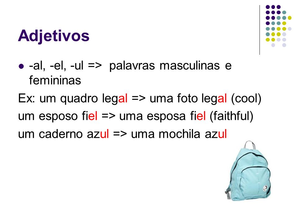 Adjetivos -al, -el, -ul => palavras masculinas e femininas