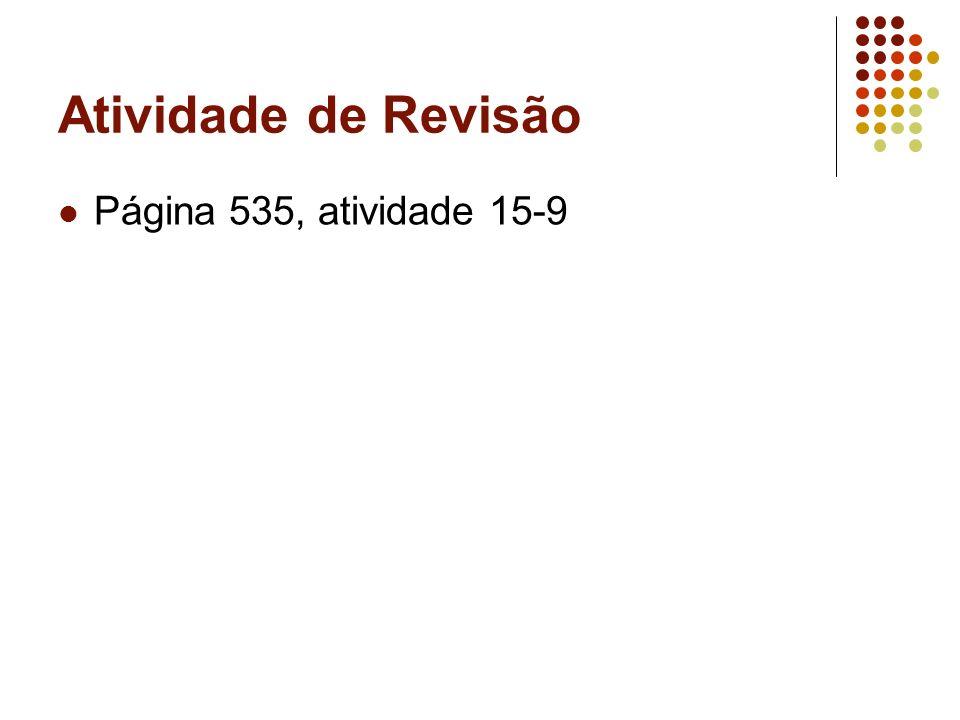 Atividade de Revisão Página 535, atividade 15-9
