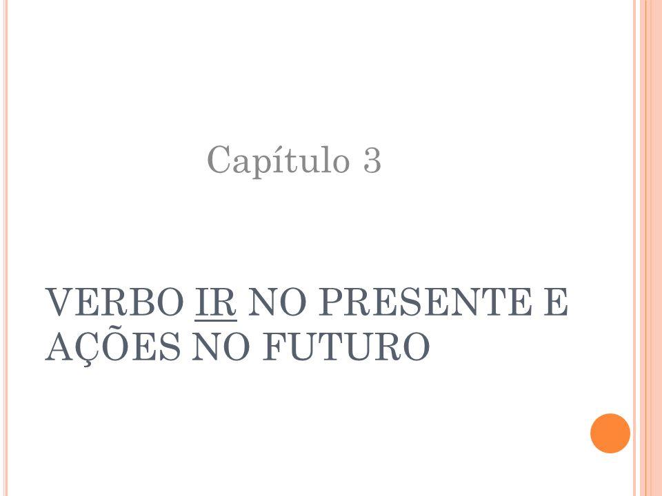 VERBO IR NO PRESENTE E AÇÕES NO FUTURO