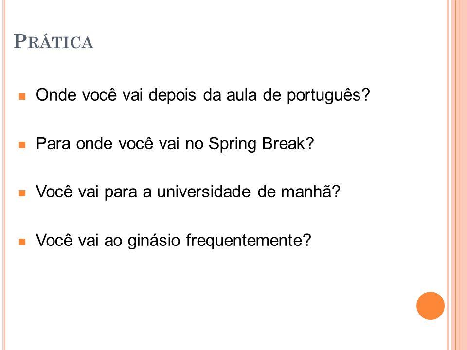 Prática Onde você vai depois da aula de português