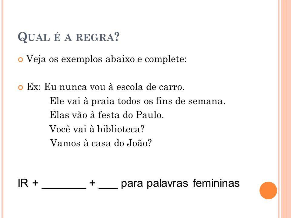 Qual é a regra IR + _______ + ___ para palavras femininas