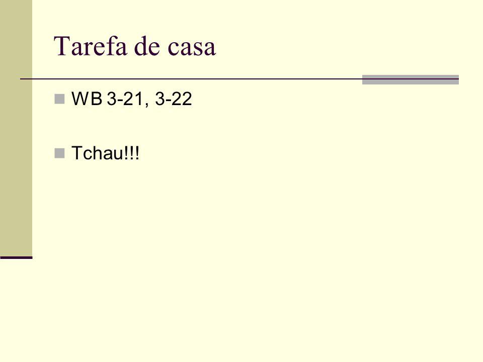Tarefa de casa WB 3-21, 3-22 Tchau!!!
