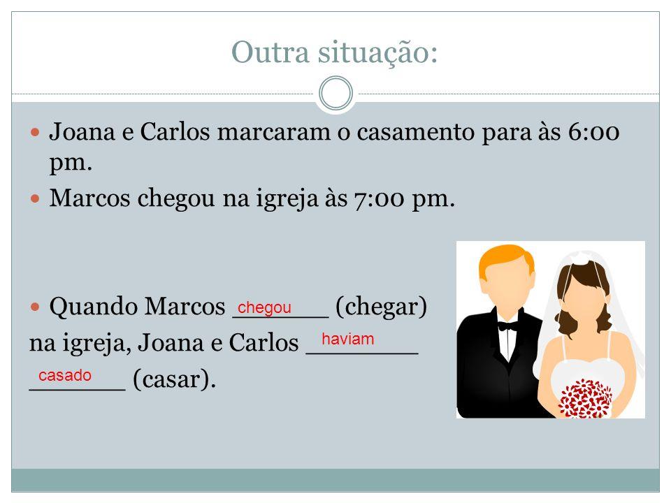 Outra situação: Joana e Carlos marcaram o casamento para às 6:00 pm.