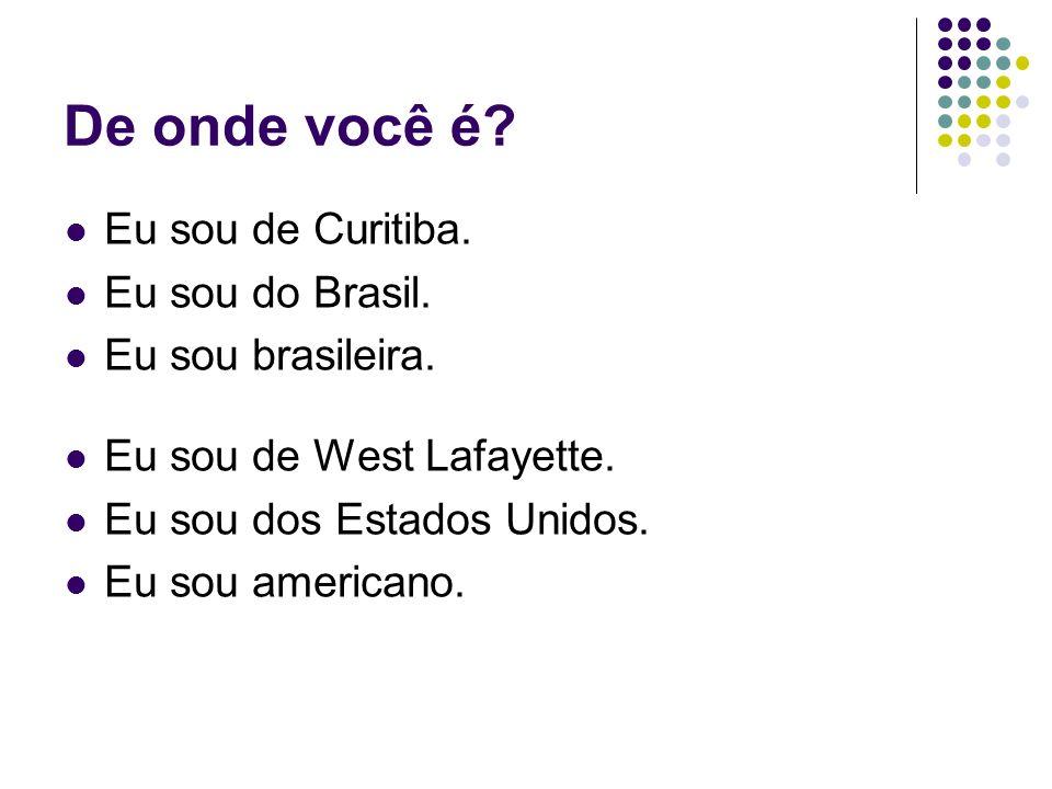 De onde você é Eu sou de Curitiba. Eu sou do Brasil.