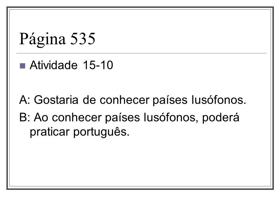 Página 535 Atividade 15-10 A: Gostaria de conhecer países lusófonos.