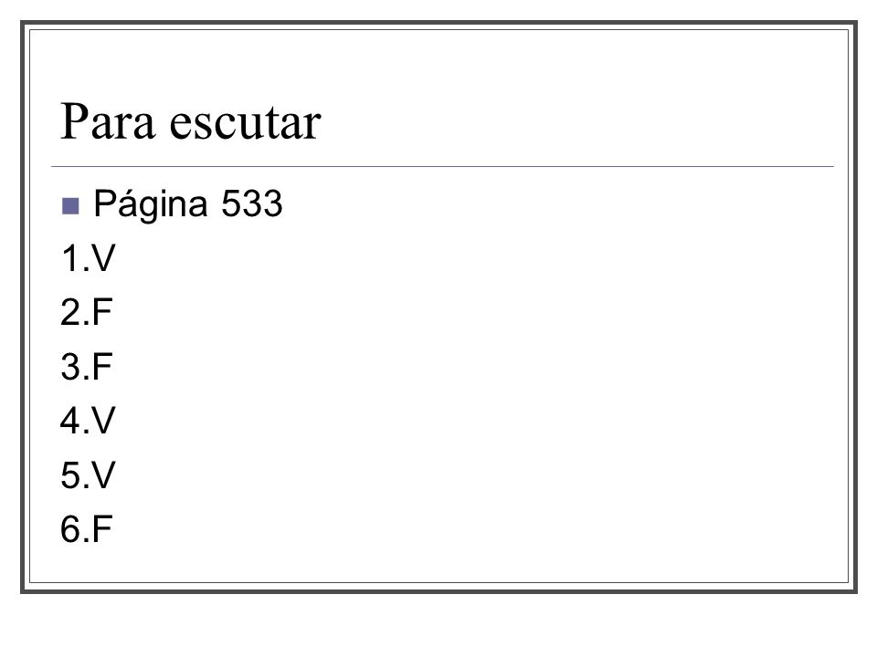 Para escutar Página 533 1.V 2.F 3.F 4.V 5.V 6.F