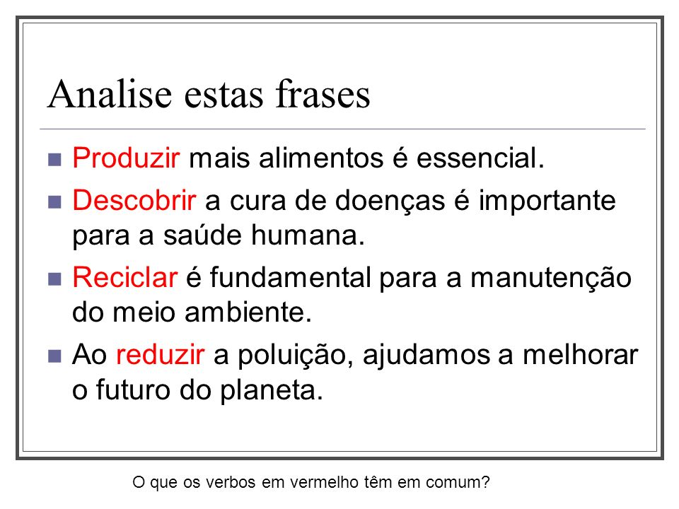 Analise estas frases Produzir mais alimentos é essencial.