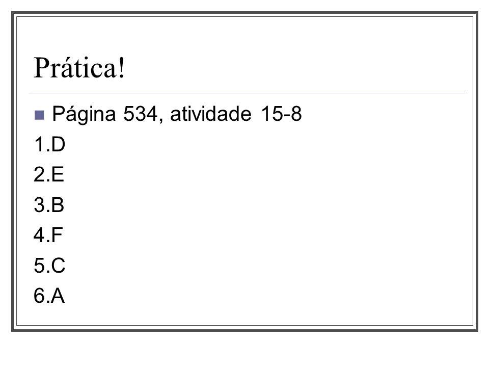 Prática! Página 534, atividade 15-8 1.D 2.E 3.B 4.F 5.C 6.A
