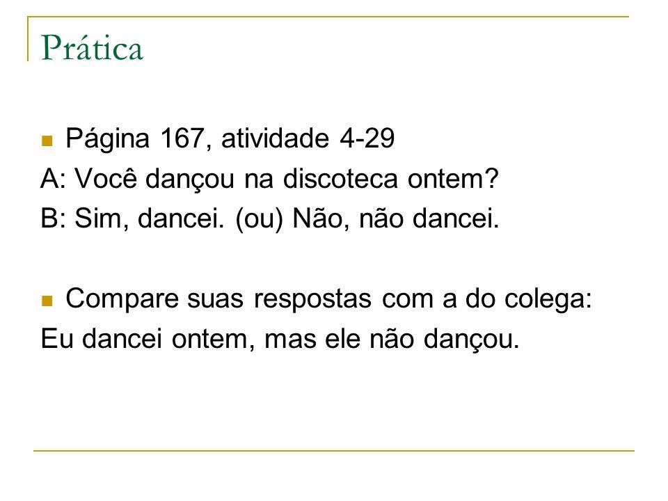 Prática Página 167, atividade 4-29 A: Você dançou na discoteca ontem