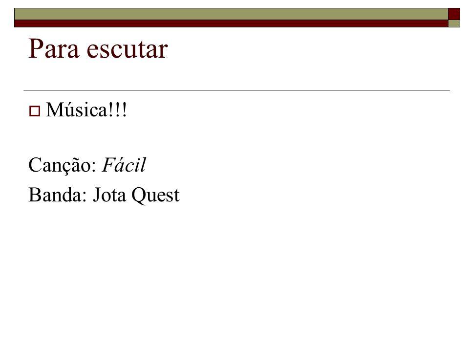 Para escutar Música!!! Canção: Fácil Banda: Jota Quest