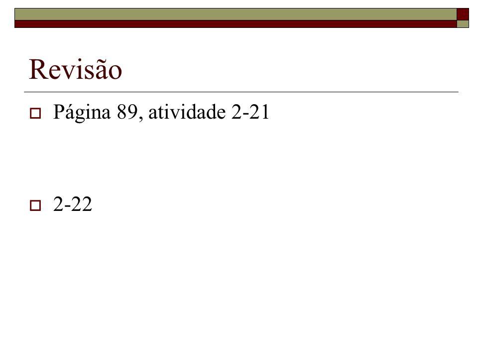 Revisão Página 89, atividade 2-21 2-22