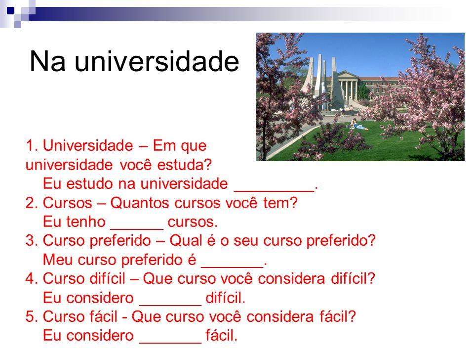 Na universidade 1. Universidade – Em que universidade você estuda