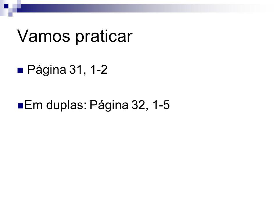 Vamos praticar Página 31, 1-2 Em duplas: Página 32, 1-5