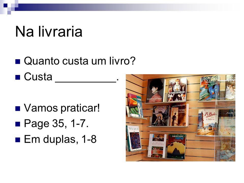 Na livraria Quanto custa um livro Custa __________. Vamos praticar!