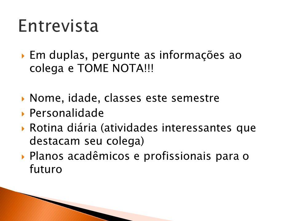 Entrevista Em duplas, pergunte as informações ao colega e TOME NOTA!!!