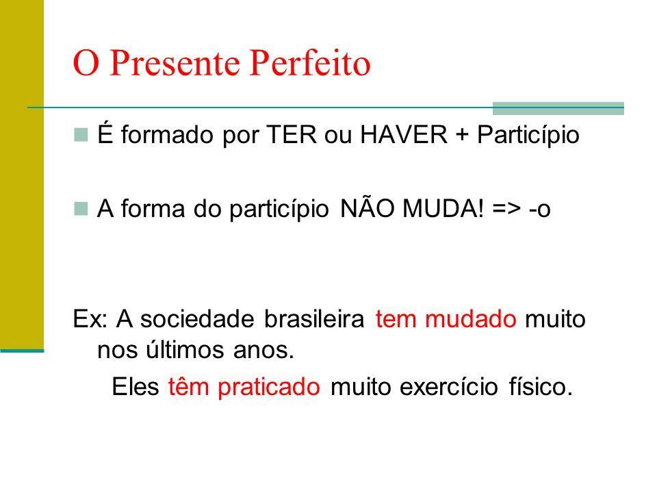 O Presente Perfeito É formado por TER ou HAVER + Particípio