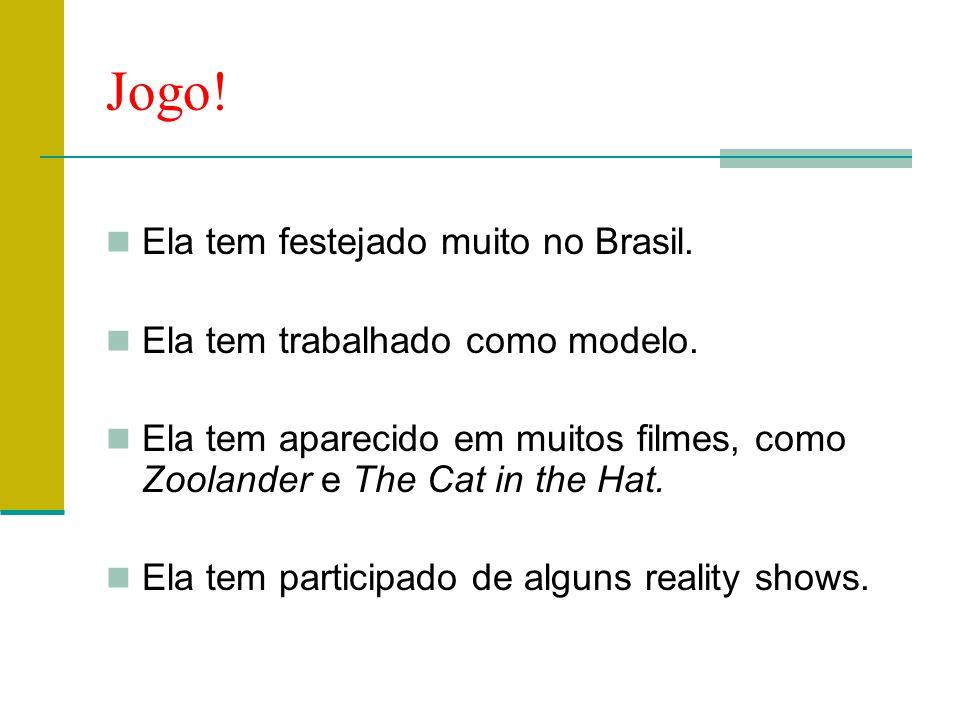 Jogo! Ela tem festejado muito no Brasil.