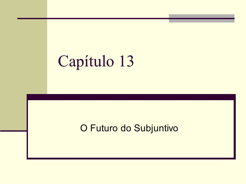Capítulo 13 O Futuro do Subjuntivo