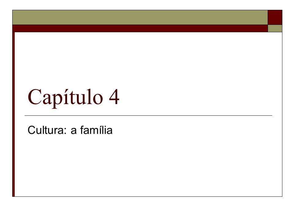 Capítulo 4 Cultura: a família