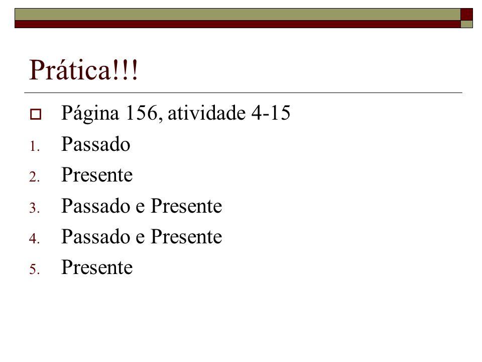 Prática!!! Página 156, atividade 4-15 Passado Presente